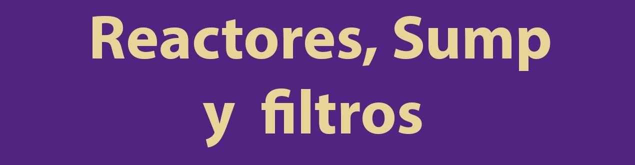 Reactores Sumps y Filtros